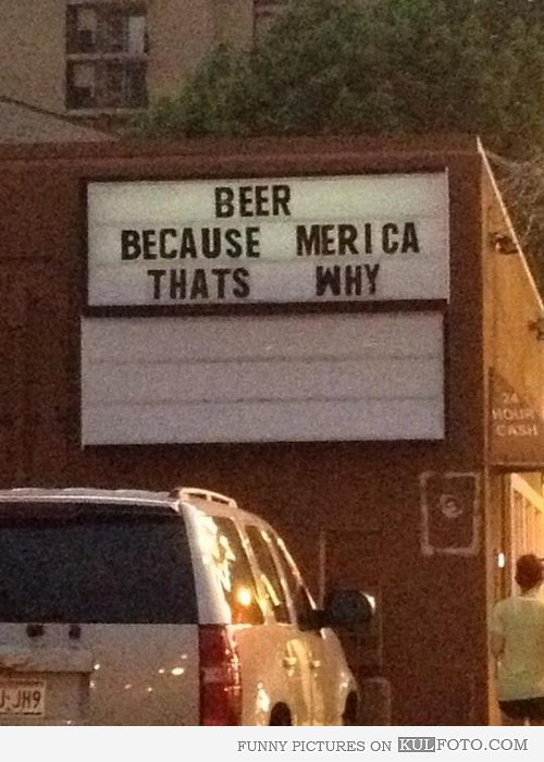 Beer. Because 'merica. That's why.